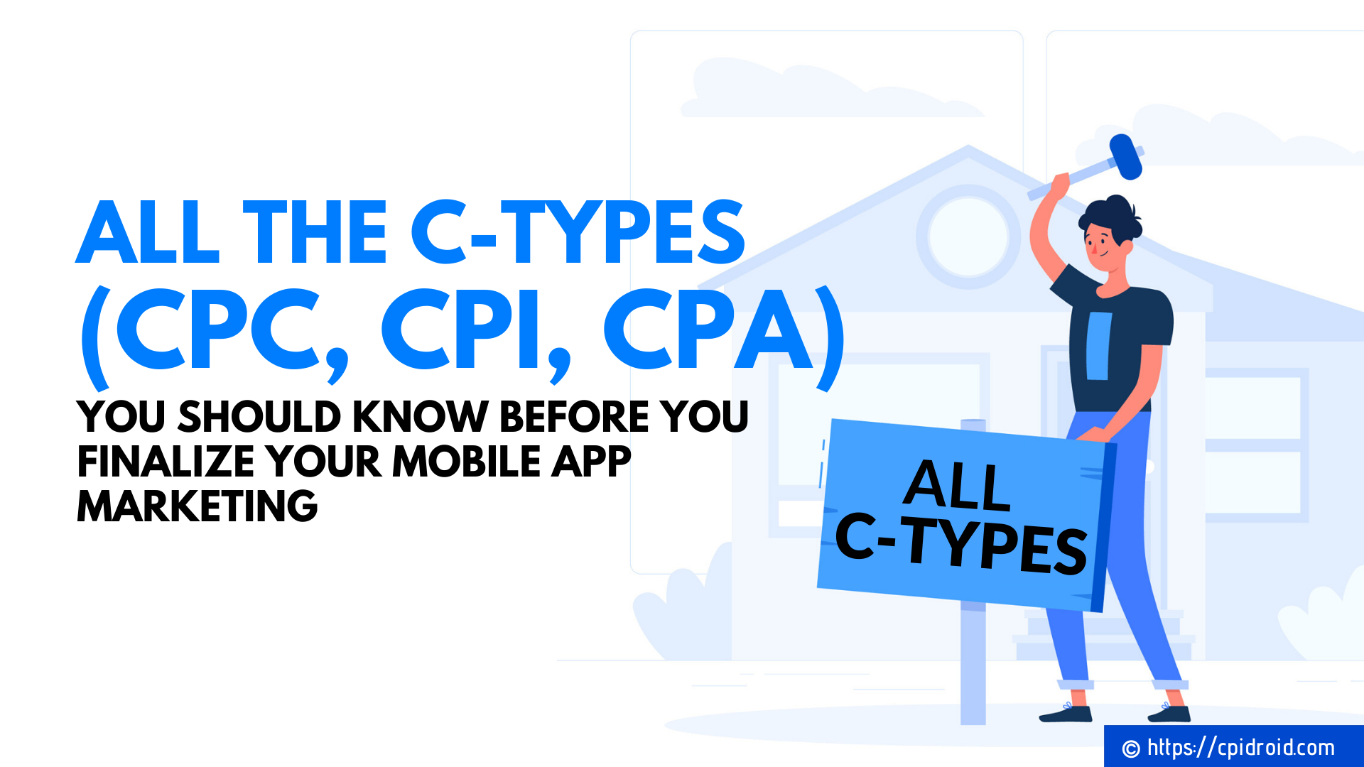 All the C-types (CPC, CPI, CPA ...etc) you Should Know Before you Finalize your Mobile App Marketing