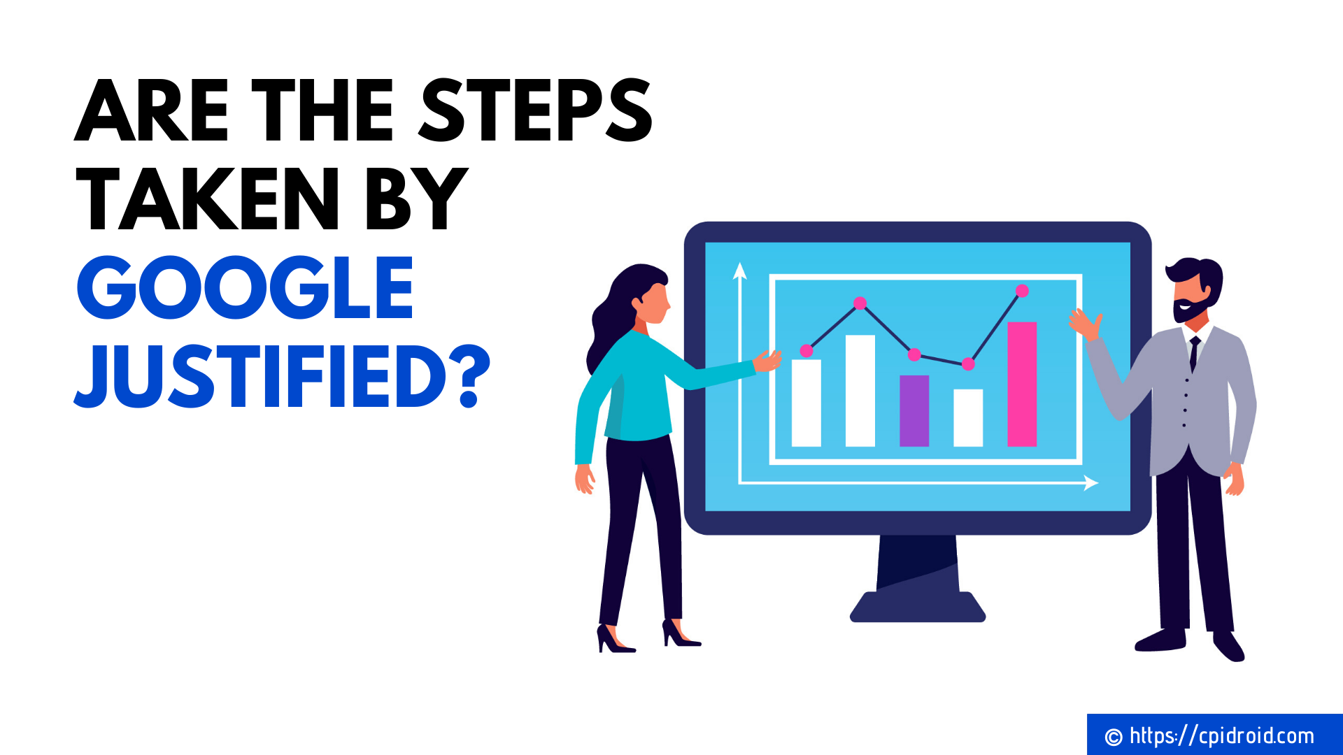 Are the steps taken by Google Justified?